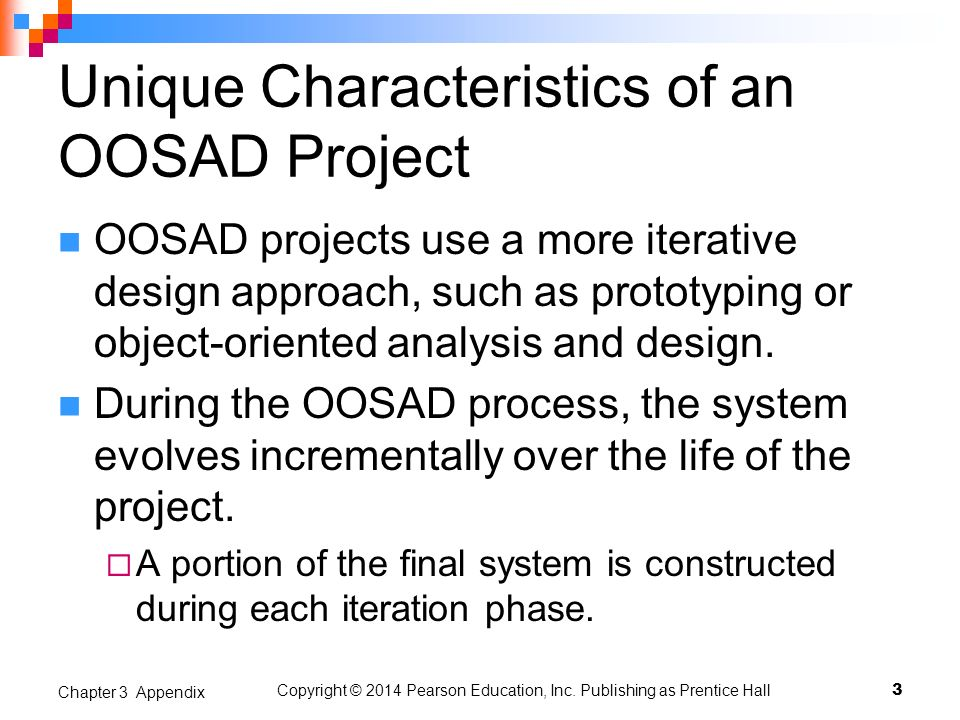 Unique Characteristics of an OOSAD Project OOSAD projects use a more iterative design approach, such as prototyping or object-oriented analysis and de