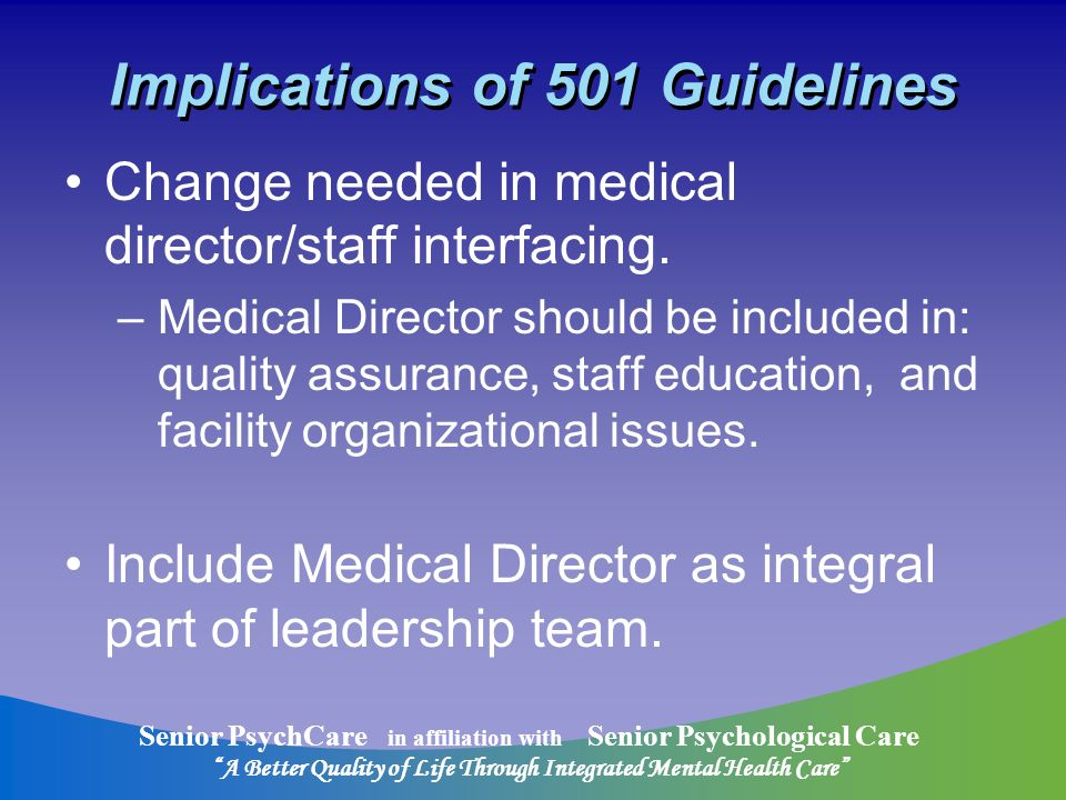 Senior PsychCare in affiliation with Senior Psychological Care A Better Quality of Life Through Integrated Mental Health Care Implications of 501 Guidelines Change needed in medical director/staff interfacing.