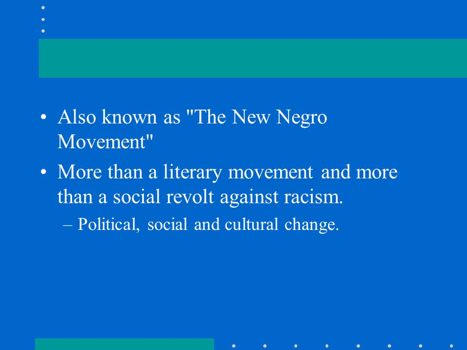 Also known as The New Negro Movement More than a literary movement and more than a social revolt against racism.