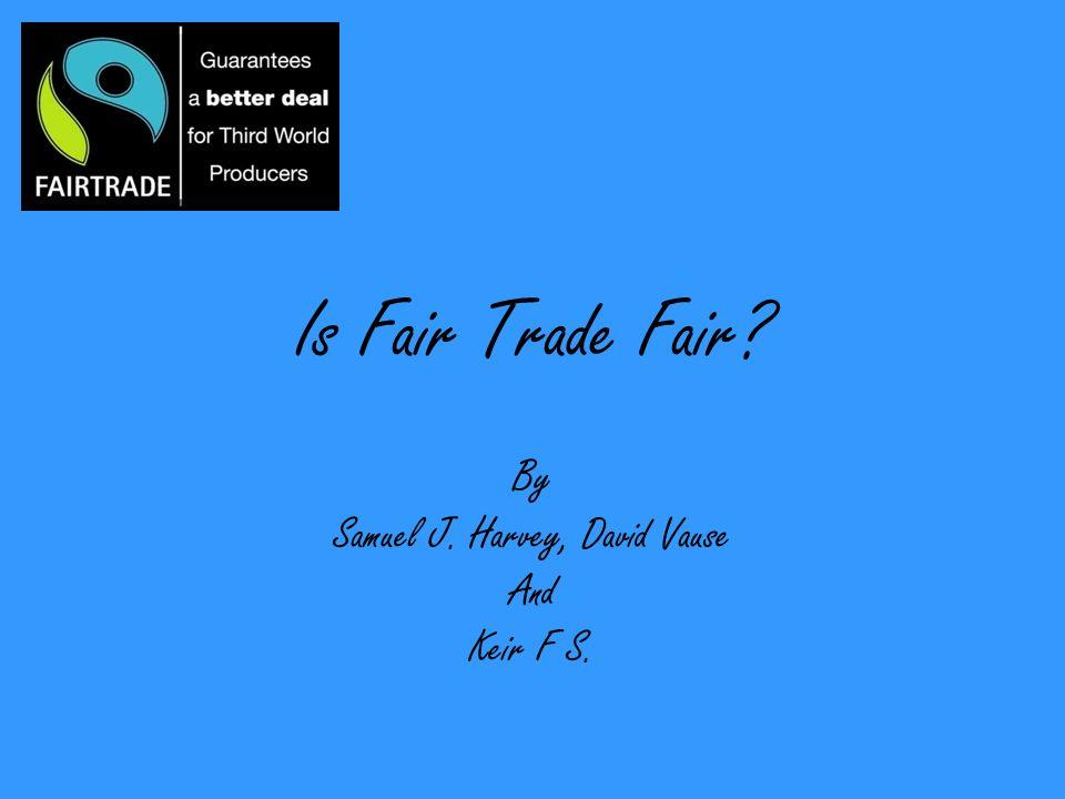Is Fair Trade Fair? By Samuel J. Harvey, David Vause And Keir F S.