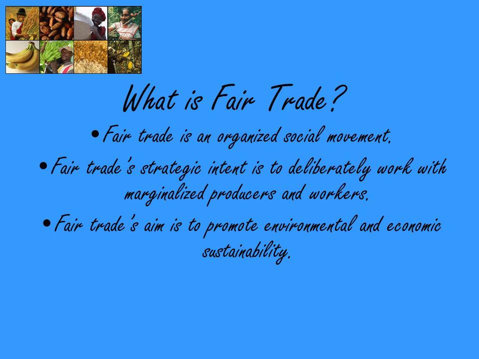 What is Fair Trade. Fair trade is an organized social movement.