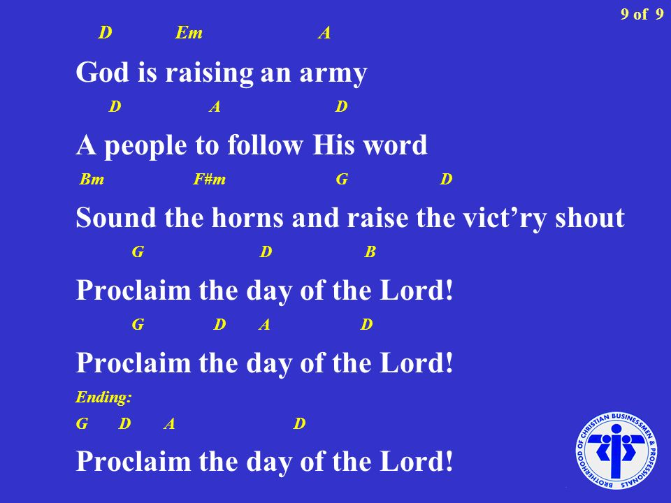D Em A God is raising an army D A D A people to follow His word Bm F#m G D Sound the horns and raise the victry shout G D B Proclaim the day of the Lord.
