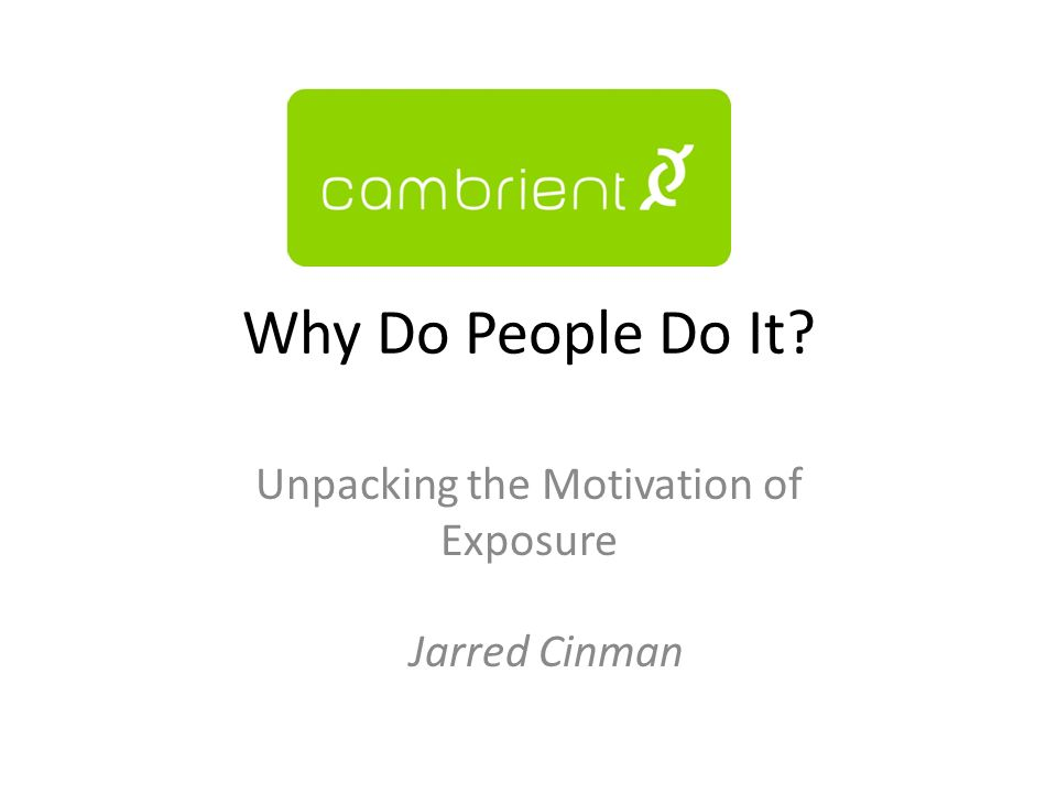 Why Do People Do It Unpacking the Motivation of Exposure Jarred Cinman