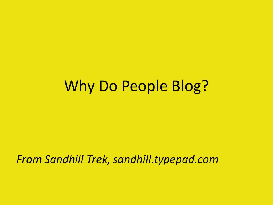 Why Do People Blog From Sandhill Trek, sandhill.typepad.com