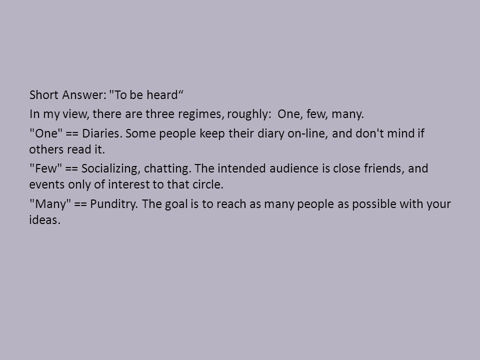 Short Answer: To be heard In my view, there are three regimes, roughly: One, few, many.