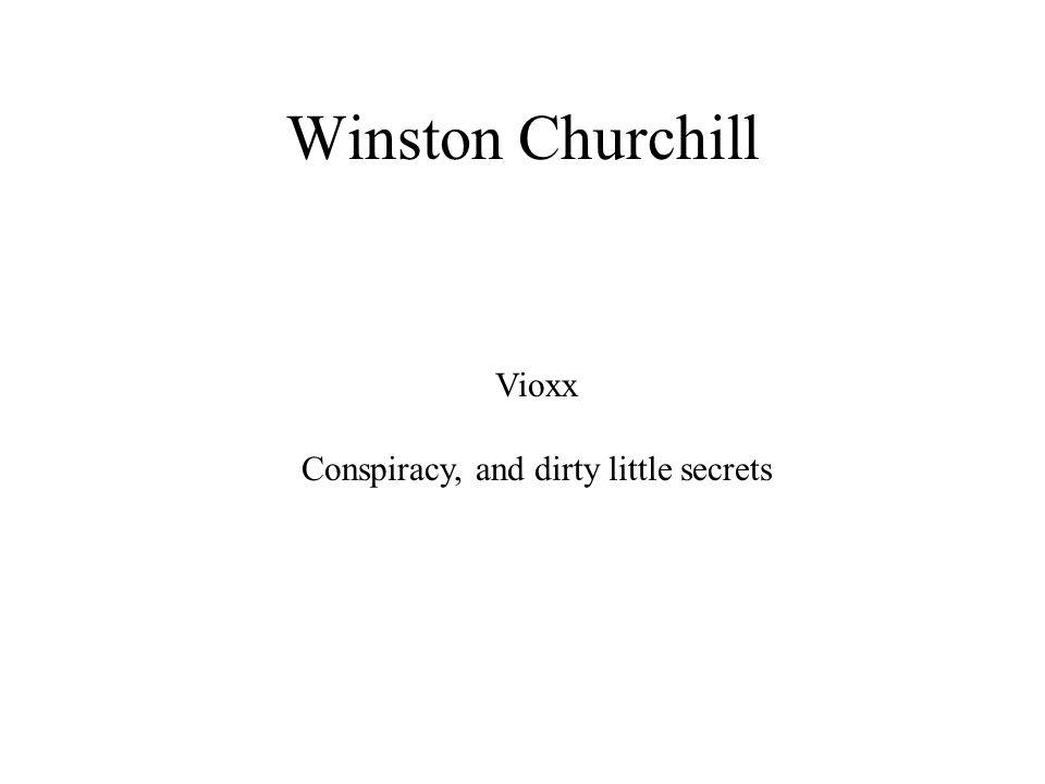 Winston Churchill Vioxx Conspiracy, and dirty little secrets