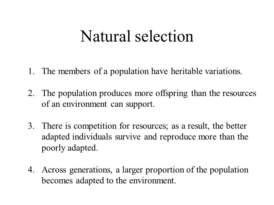 Natural selection 1.The members of a population have heritable variations.