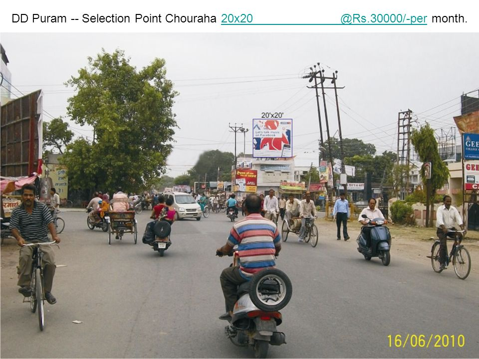 Selection Point Chouraha 40x20 @Rs.35/- per sq feet per month.