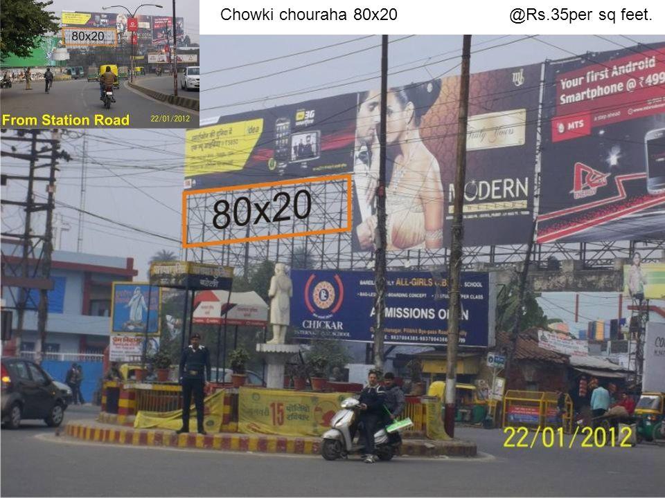 Chowki chouraha 80x20 @Rs.35per sq feet.