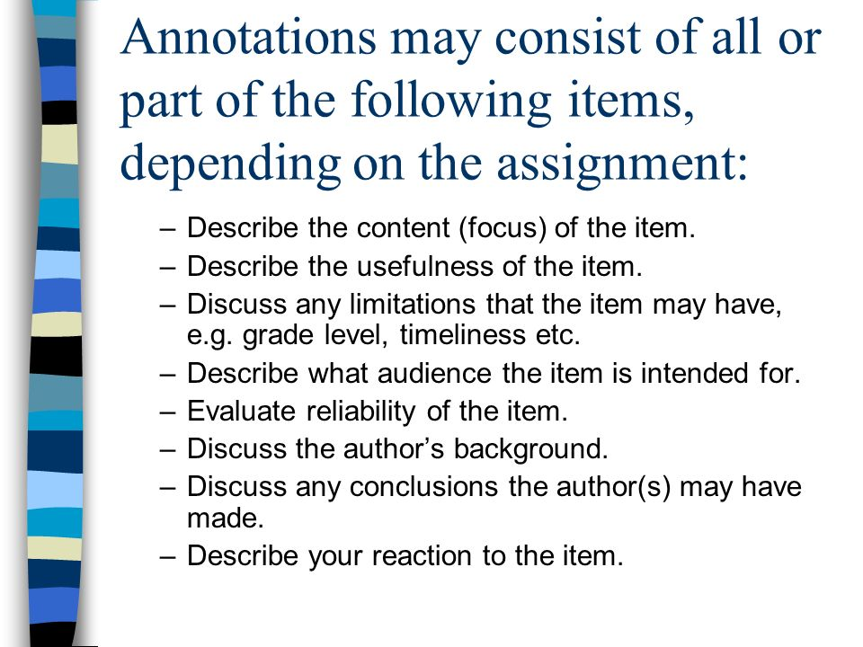Annotations may consist of all or part of the following items, depending on the assignment: –Describe the content (focus) of the item. –Describe the u
