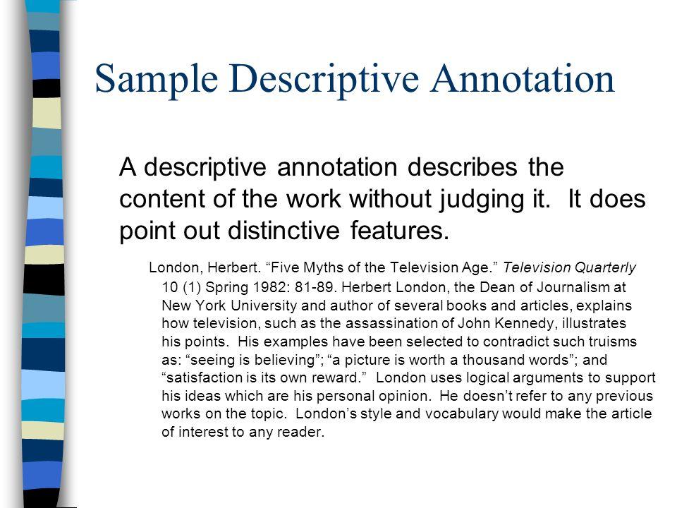 Sample Descriptive Annotation A descriptive annotation describes the content of the work without judging it. It does point out distinctive features. L