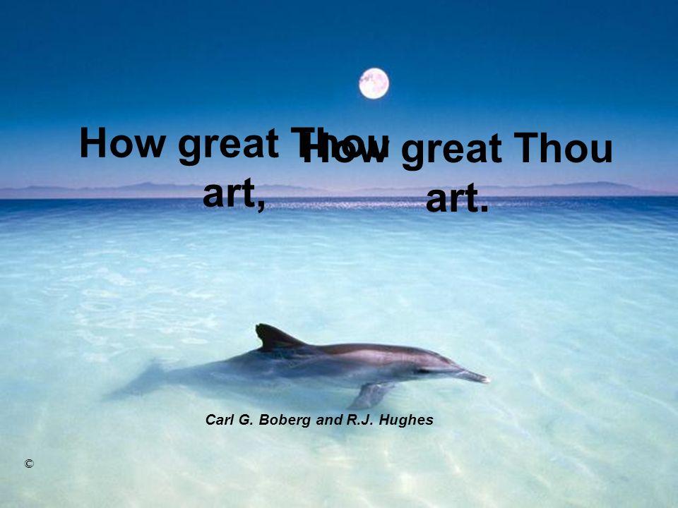 How great Thou art, Carl G. Boberg and R.J. Hughes © How great Thou art.