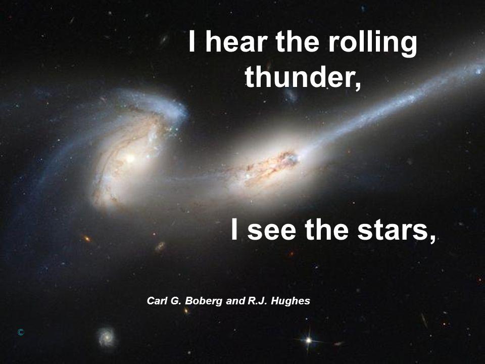 I see the stars, Carl G. Boberg and R.J. Hughes © I hear the rolling thunder,
