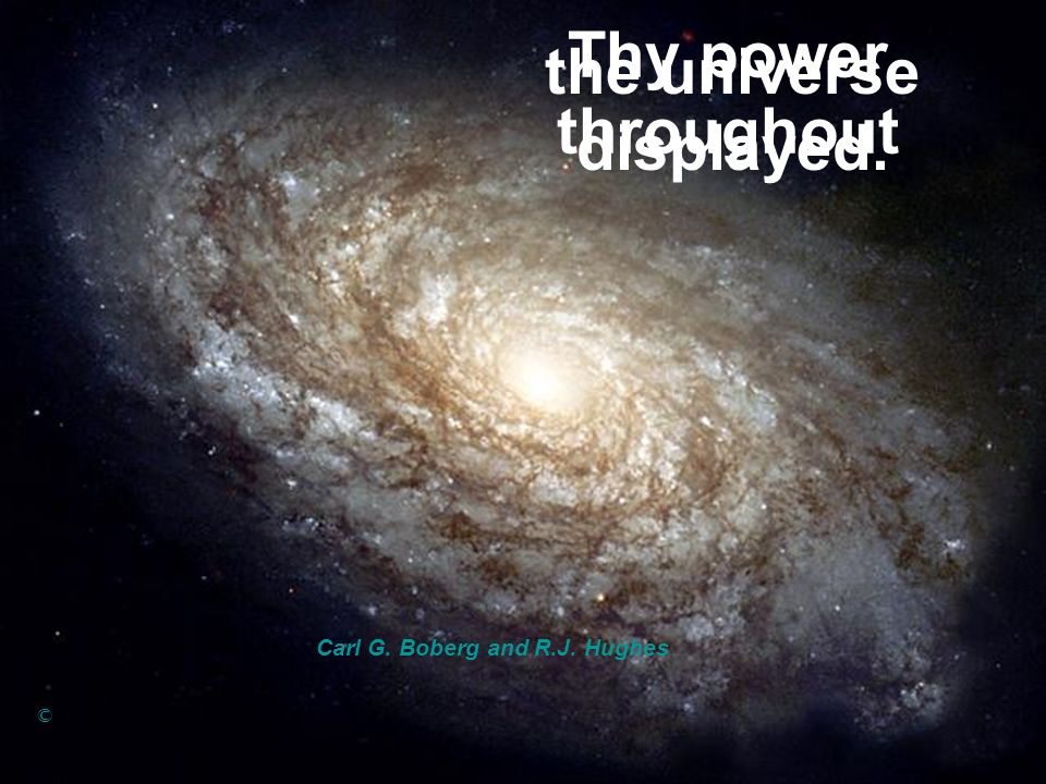 Thy power throughout Carl G. Boberg and R.J. Hughes © the universe displayed.