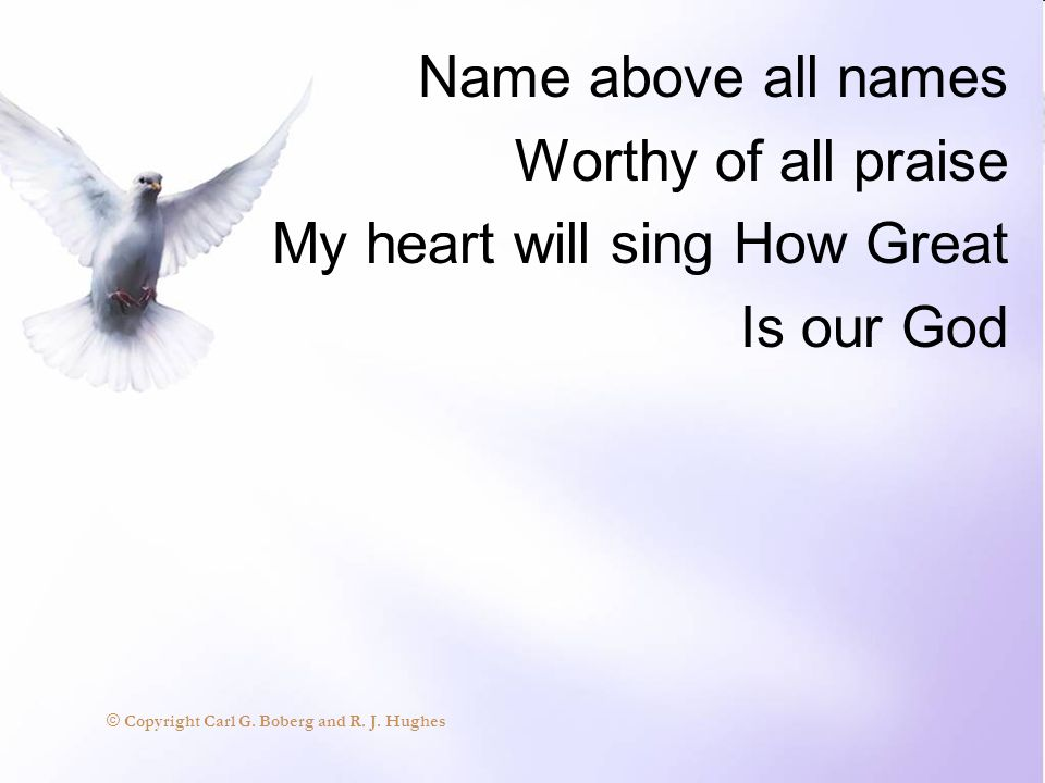 How great is our God Sing with me How great is our God And all will see how great How great is our God © Copyright Carl G.