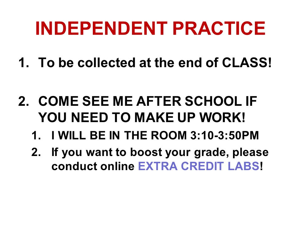 INDEPENDENT PRACTICE 1.To be collected at the end of CLASS.