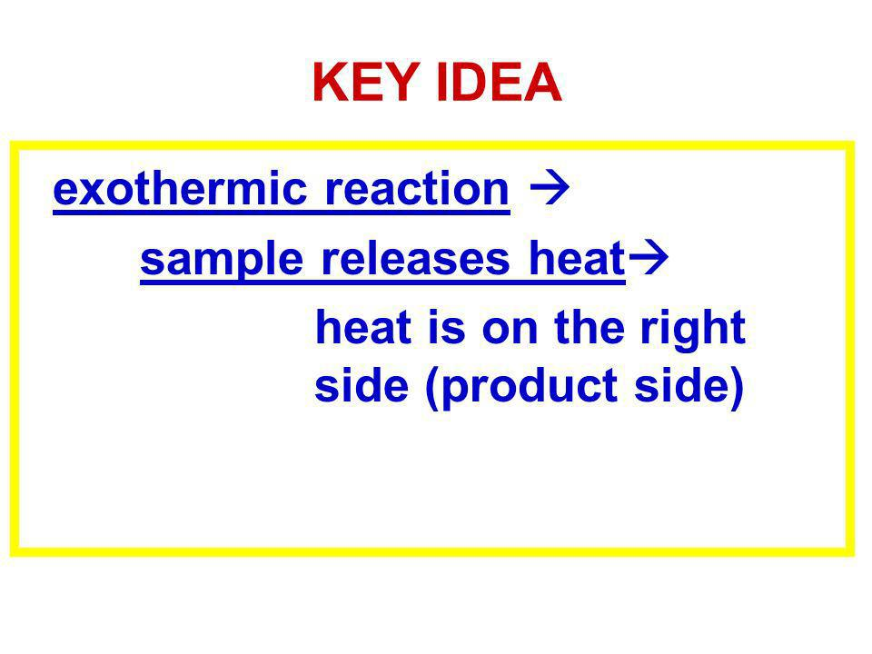 KEY IDEA exothermic reaction sample releases heat heat is on the right side (product side)
