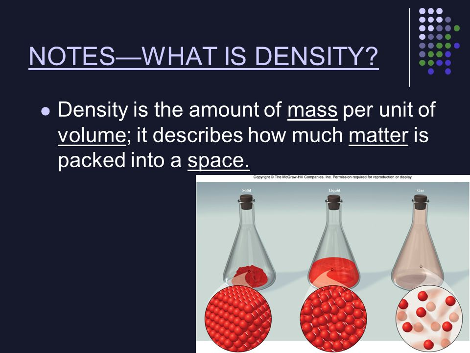 NOTESWHAT IS DENSITY? Density is the amount of mass per unit of volume; it describes how much matter is packed into a space.