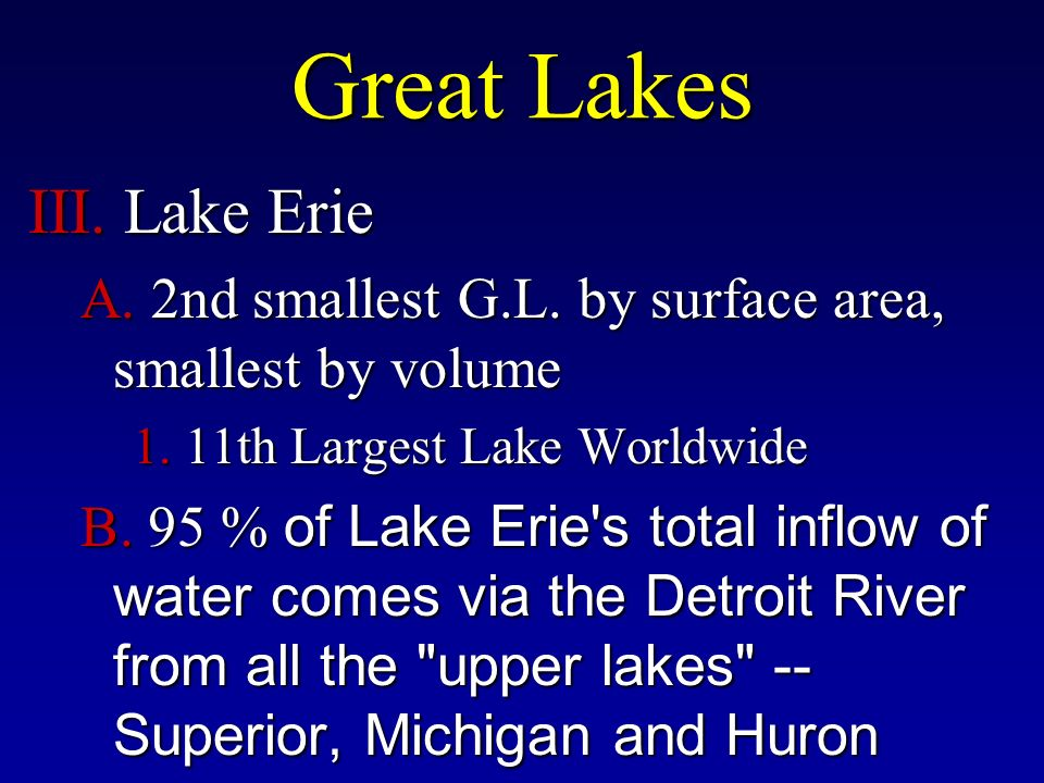 Great Lakes III. Lake Erie A. 2nd smallest G.L. by surface area, smallest by volume 1.
