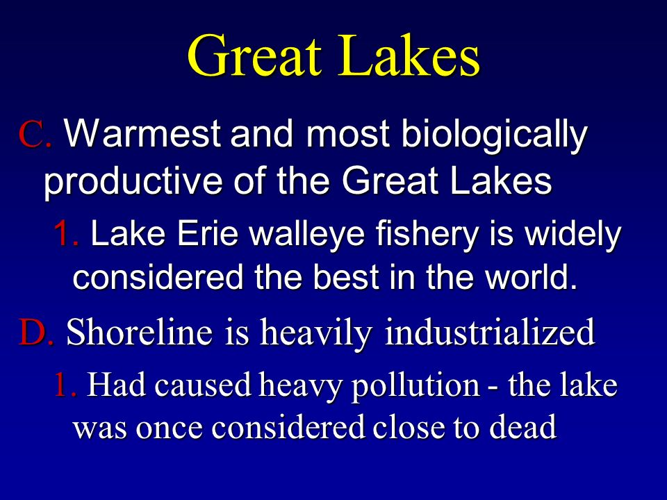 Great Lakes C. Warmest and most biologically productive of the Great Lakes 1.