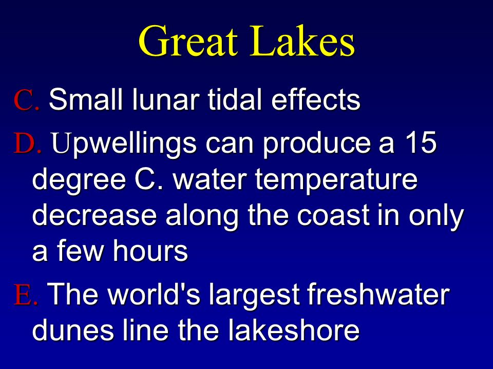 Great Lakes C. Small lunar tidal effects D. U pwellings can produce a 15 degree C.