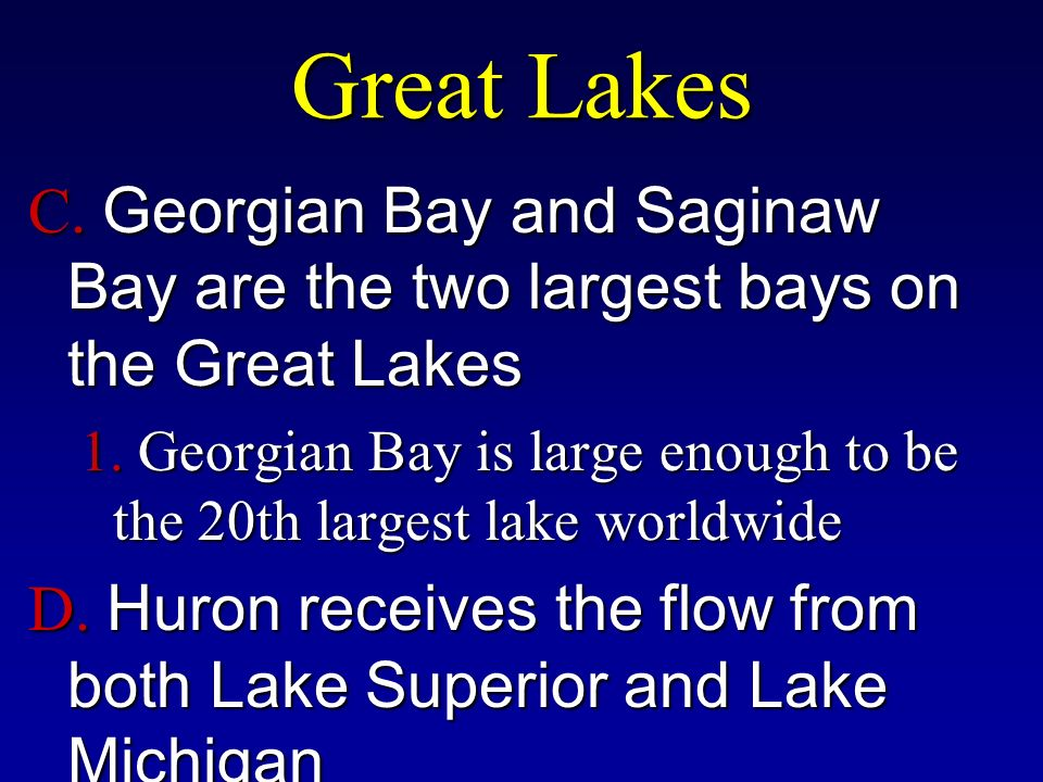 Great Lakes C. Georgian Bay and Saginaw Bay are the two largest bays on the Great Lakes 1.