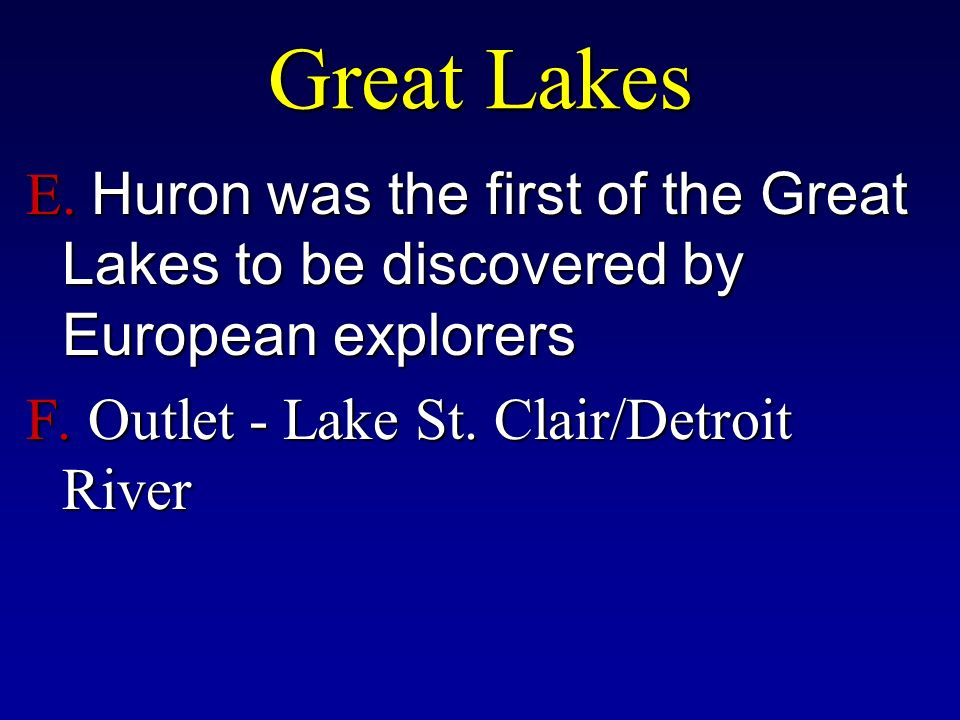 E. Huron was the first of the Great Lakes to be discovered by European explorers F.