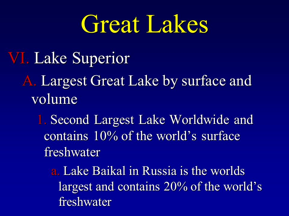 Great Lakes VI. Lake Superior A. Largest Great Lake by surface and volume 1.