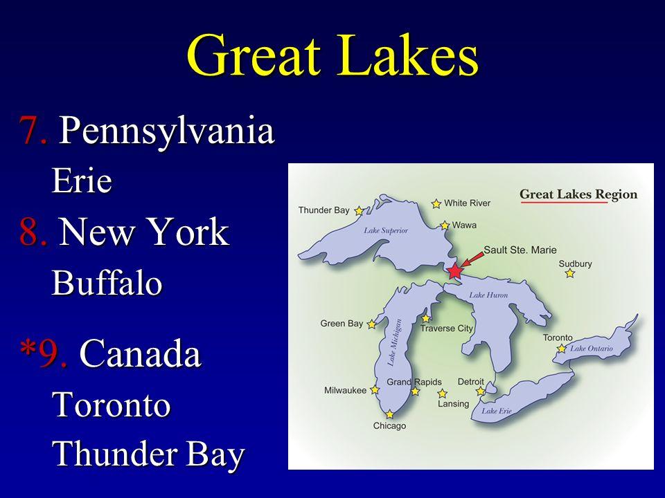 Great Lakes 7. Pennsylvania Erie 8. New York Buffalo *9. Canada Toronto Thunder Bay