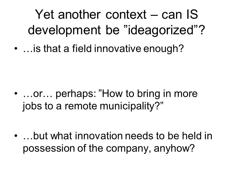 Yet another context – can IS development be ideagorized.
