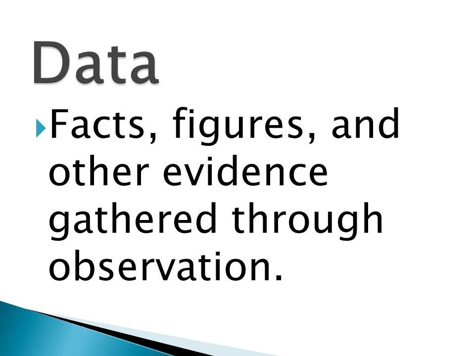 Facts, figures, and other evidence gathered through observation.