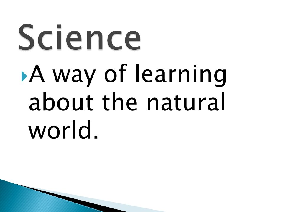 A way of learning about the natural world.