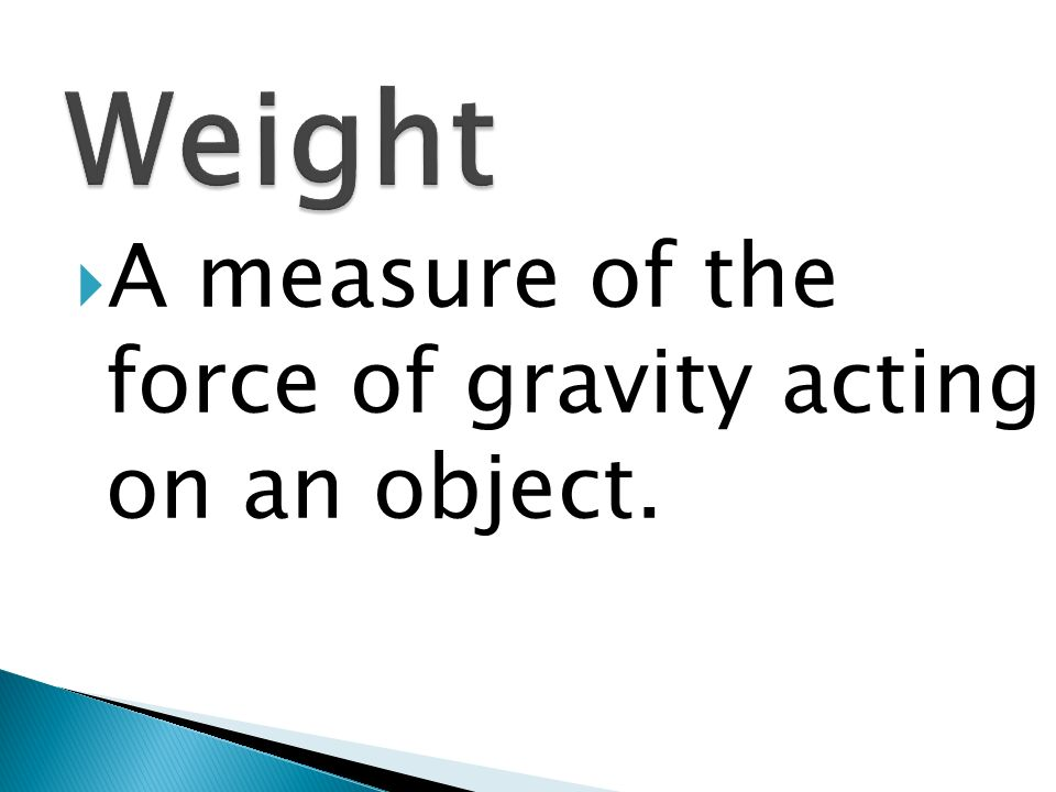 A measure of the force of gravity acting on an object.