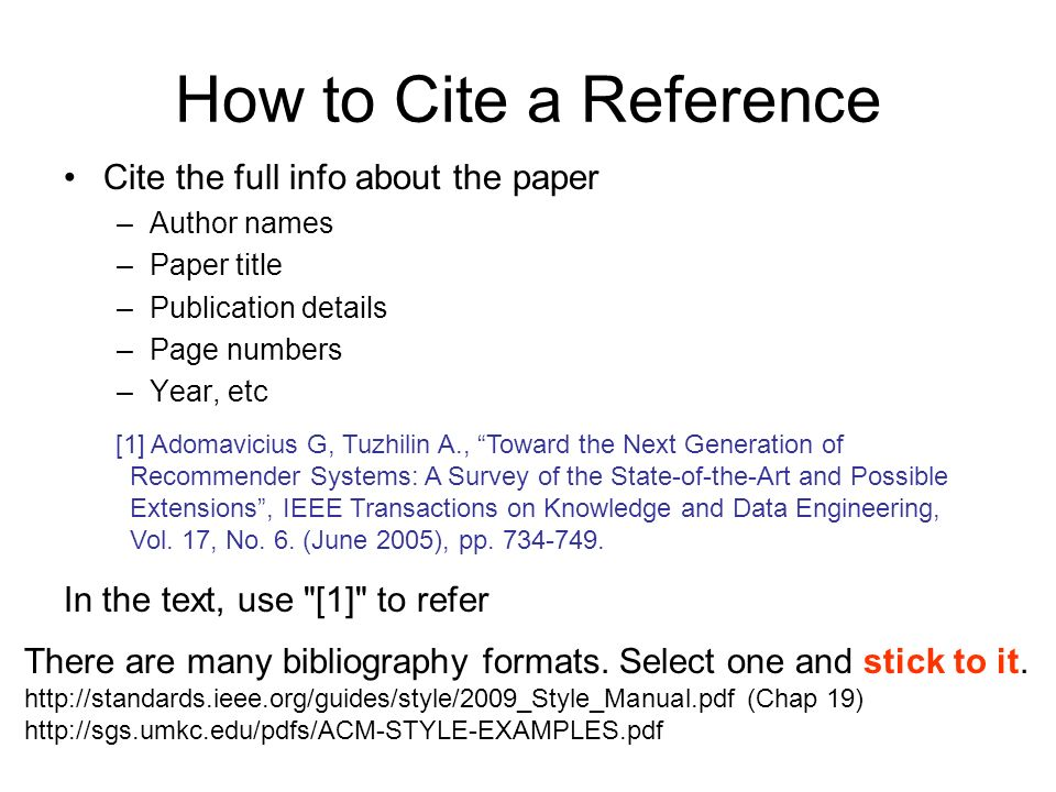 How to Cite a Reference Cite the full info about the paper –Author names –Paper title –Publication details –Page numbers –Year, etc In the text, use