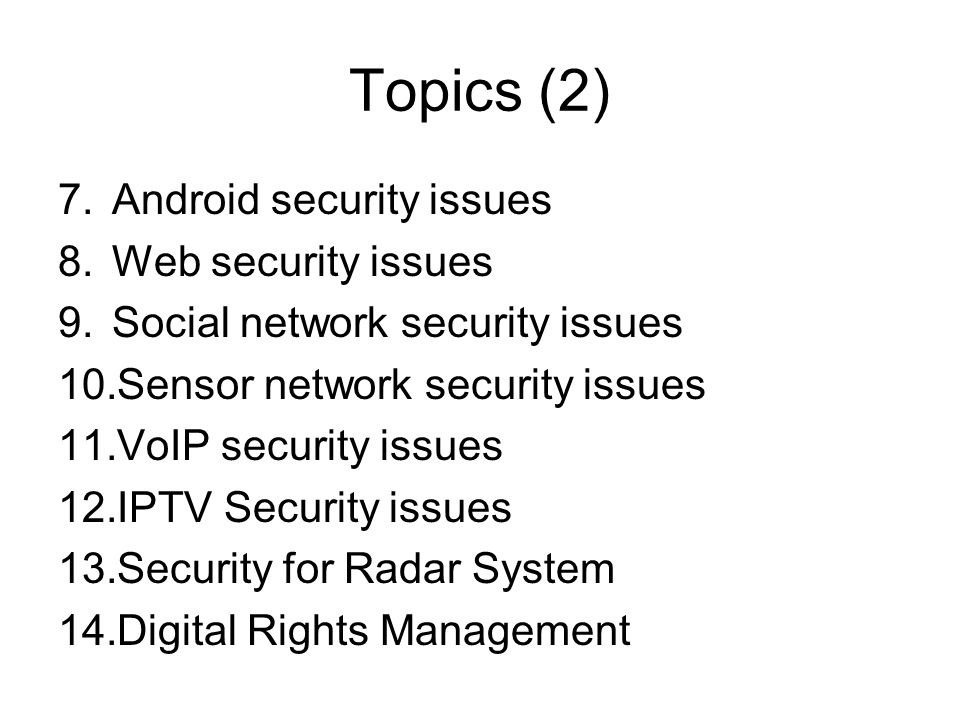 Topics (2) 7.Android security issues 8.Web security issues 9.Social network security issues 10.Sensor network security issues 11.VoIP security issues