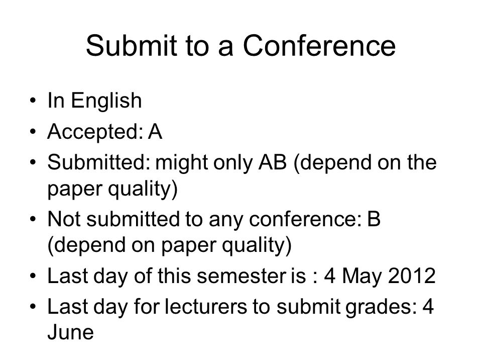 Submit to a Conference In English Accepted: A Submitted: might only AB (depend on the paper quality) Not submitted to any conference: B (depend on pap