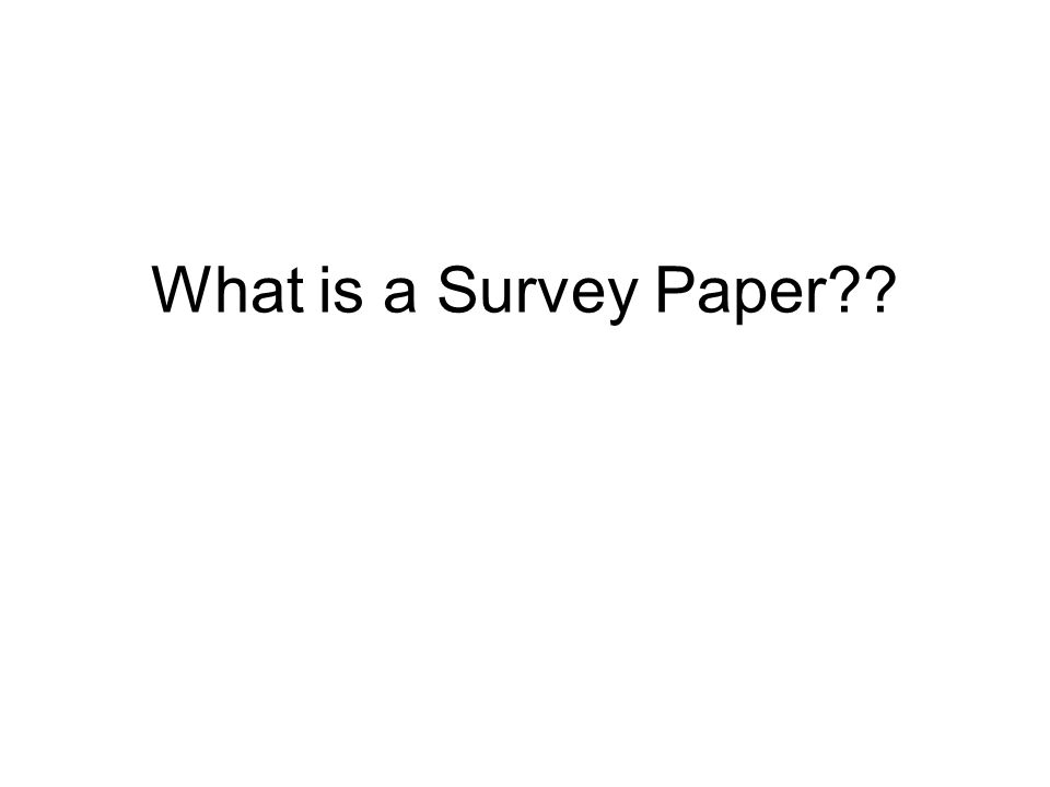 A survey paper is… a paper that summarizes and organizes recent research results in a novel way that integrates and adds understanding to work in the field.