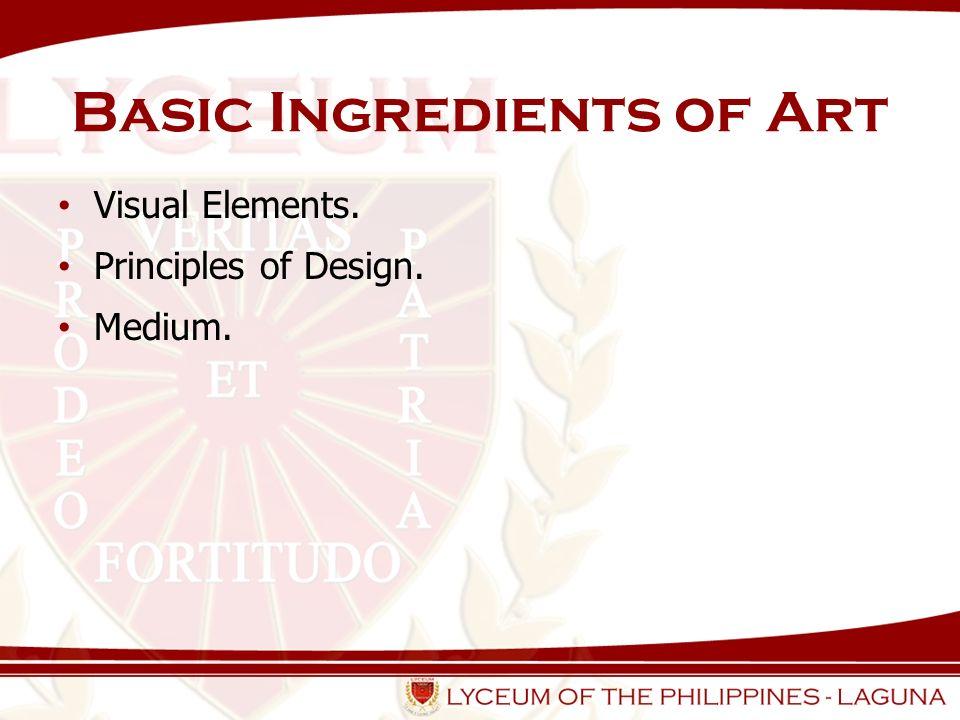 Basic Ingredients of Art Visual Elements. Principles of Design. Medium.