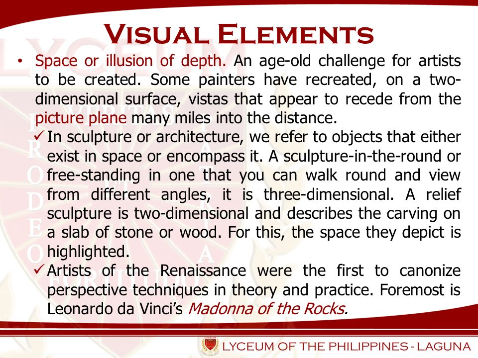 Visual Elements Space or illusion of depth. An age-old challenge for artists to be created. Some painters have recreated, on a two- dimensional surfac