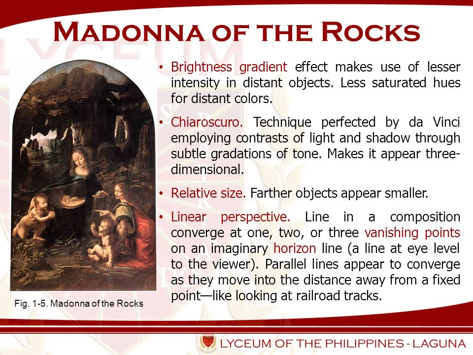 Madonna of the Rocks Fig. 1-5. Madonna of the Rocks Brightness gradient effect makes use of lesser intensity in distant objects. Less saturated hues f