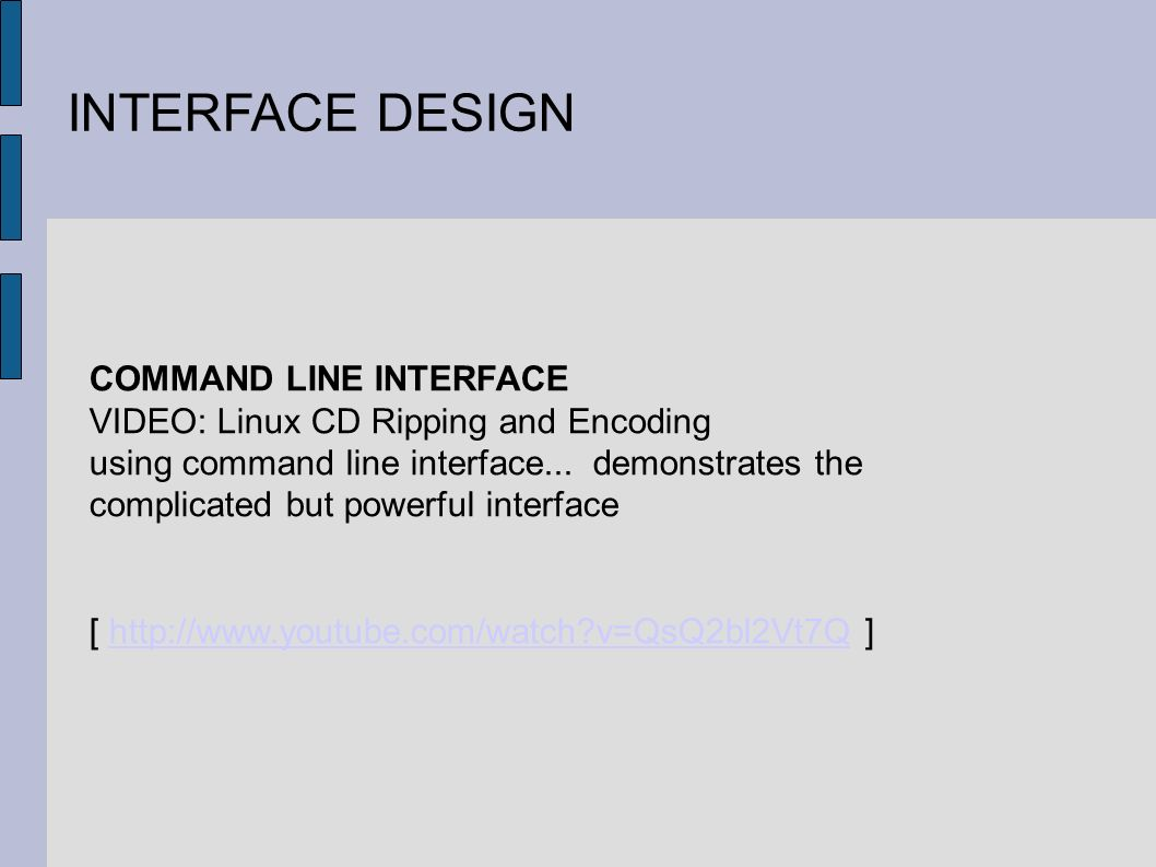 INTERFACE DESIGN COMMAND LINE INTERFACE VIDEO: Linux CD Ripping and Encoding using command line interface... demonstrates the complicated but powerful