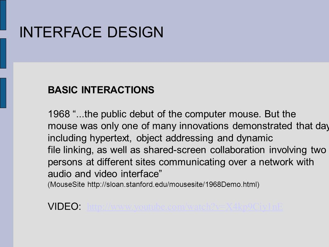INTERFACE DESIGN BASIC INTERACTIONS 1968...the public debut of the computer mouse. But the mouse was only one of many innovations demonstrated that da