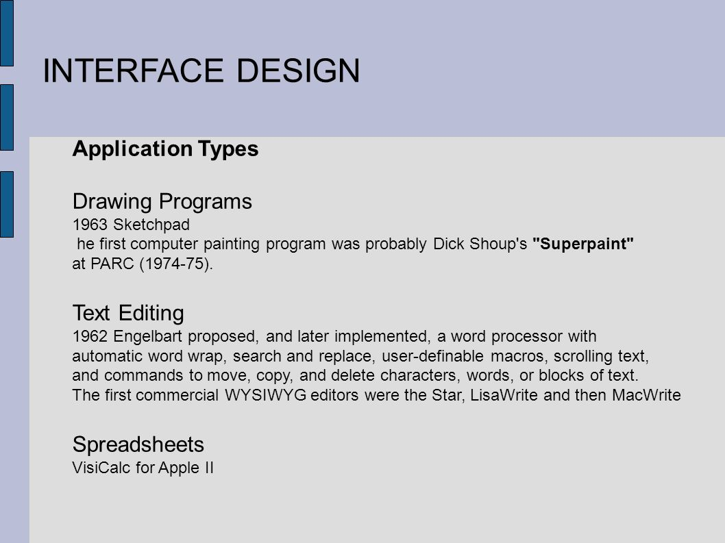 INTERFACE DESIGN Application Types Drawing Programs 1963 Sketchpad he first computer painting program was probably Dick Shoup's