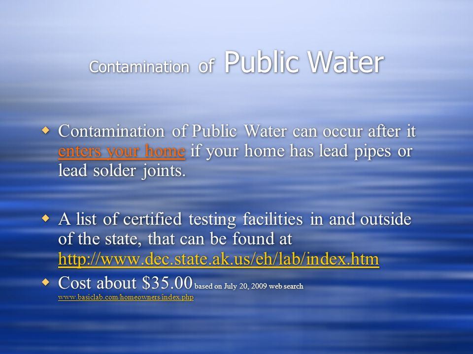 Contamination of Public Water Contamination of Public Water can occur after it enters your home if your home has lead pipes or lead solder joints.