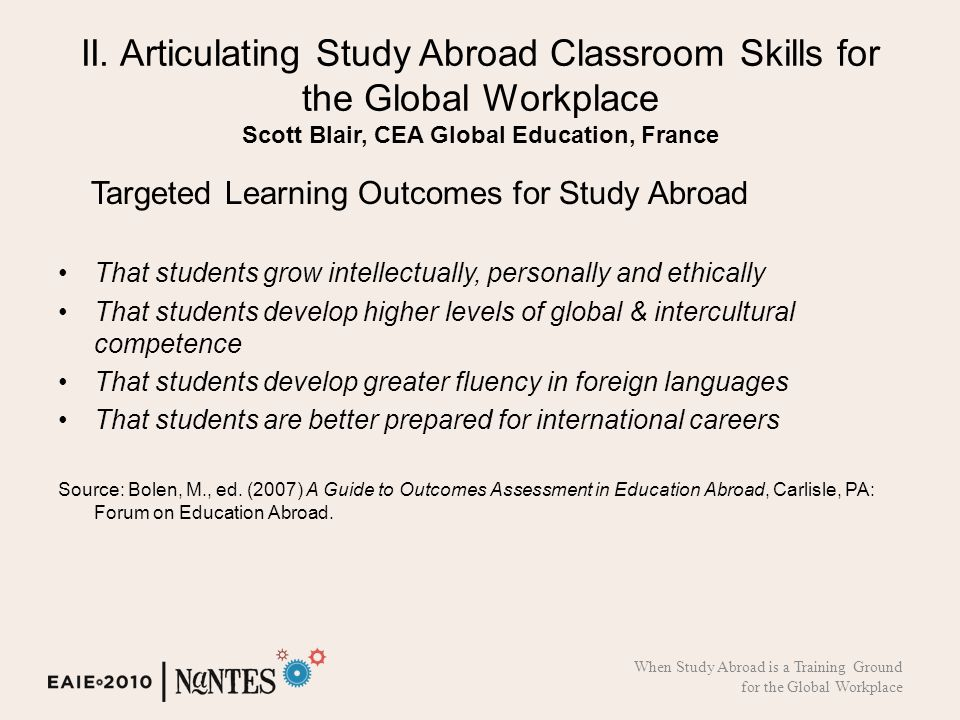 II. Articulating Study Abroad Classroom Skills for the Global Workplace Scott Blair, CEA Global Education, France Targeted Learning Outcomes for Study