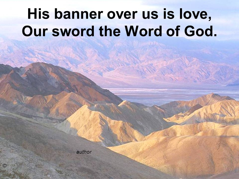 His banner over us is love, Our sword the Word of God. author ©