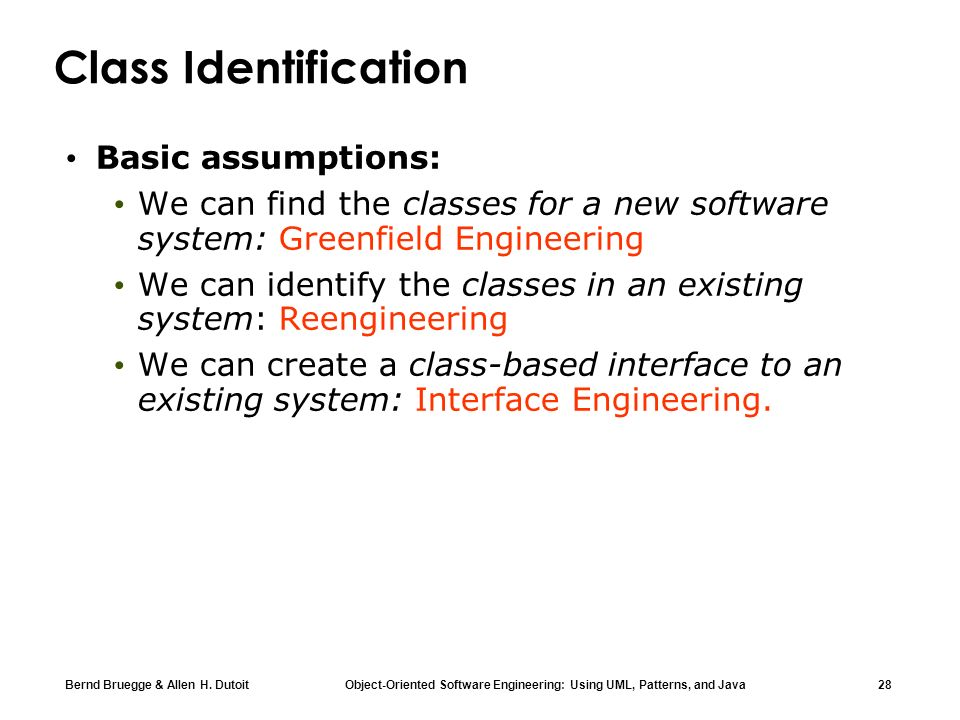 Bernd Bruegge & Allen H. Dutoit Object-Oriented Software Engineering: Using UML, Patterns, and Java 28 Class Identification Basic assumptions: We can