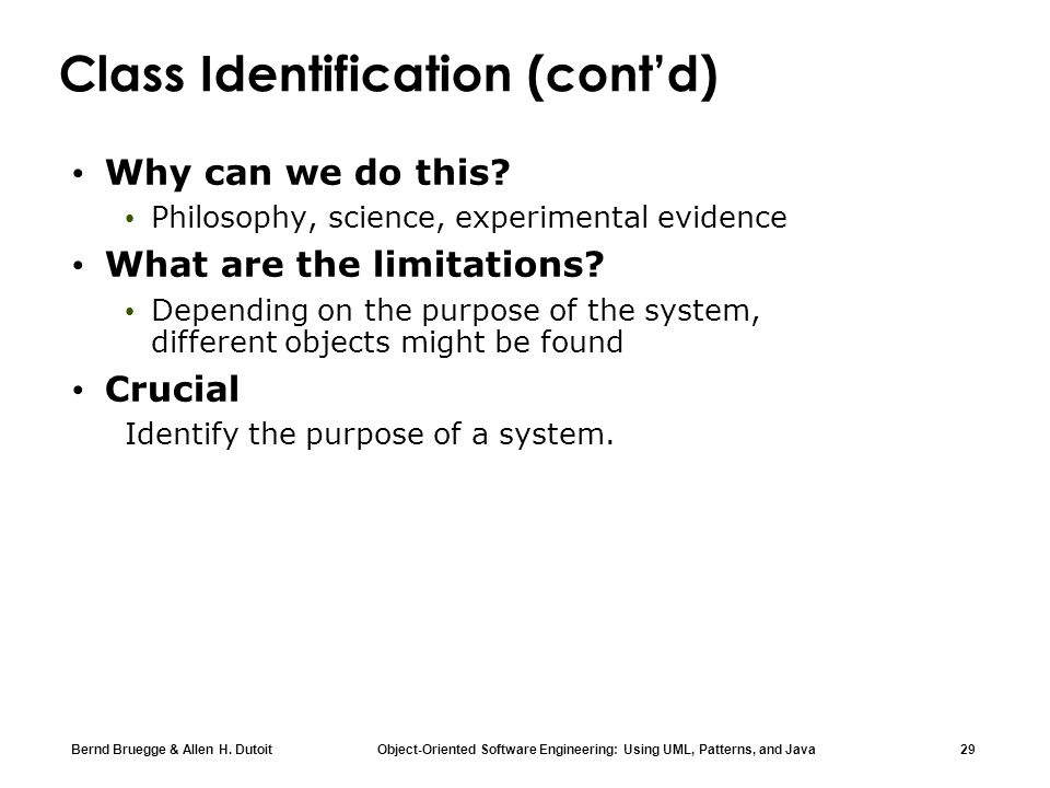 Bernd Bruegge & Allen H. Dutoit Object-Oriented Software Engineering: Using UML, Patterns, and Java 29 Class Identification (contd) Why can we do this
