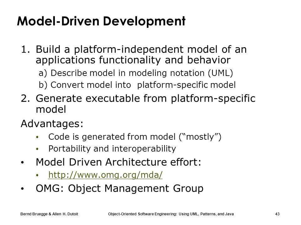 Bernd Bruegge & Allen H. Dutoit Object-Oriented Software Engineering: Using UML, Patterns, and Java 43 Model-Driven Development 1.Build a platform-ind