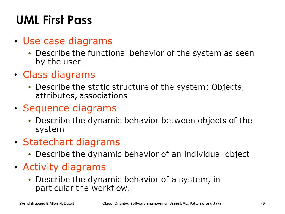 Bernd Bruegge & Allen H. Dutoit Object-Oriented Software Engineering: Using UML, Patterns, and Java 49 UML First Pass Use case diagrams Describe the f